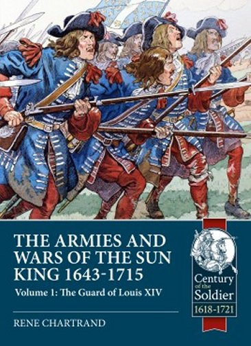 The Armies and Wars of the Sun King 1643-1715. Volume 1: The Guard of Louis XIV