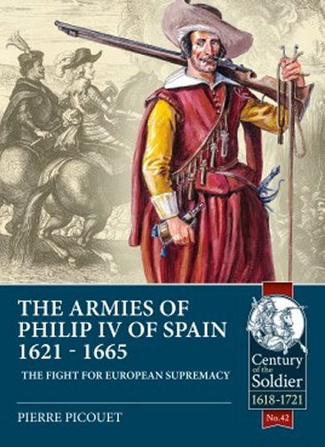The Armies of Philip IV of Spain 1621 - 1665: The Fight for European Supremacy