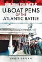 Building for Battle: U-Boat Pens of the Atlantic Battle