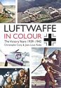 Luftwaffe in Colour: The Victory Years 1939-1942